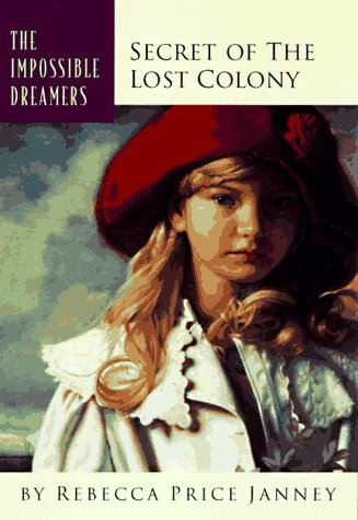The Secret of the Lost Colony (Impossible Dreamers)