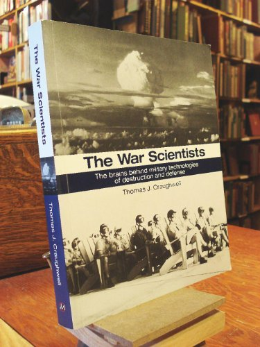 The War Scientists: The Brains Behind Military Technologies of Destruction and Defense