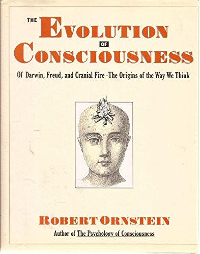Evolution of Consciousness: Of Darwin, Freud, and Cranial Fire : The Origins of the Way We Think