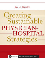 Creating Sustainable Physician-Hospital Strategies (Executive Essentials Series)