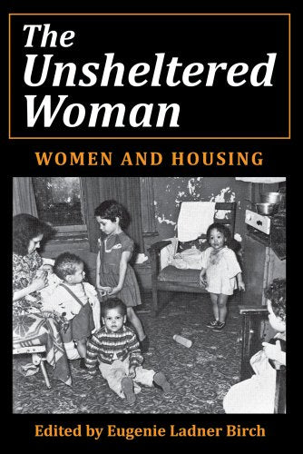 The Unsheltered Woman: Women and Housing