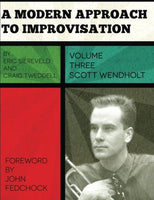 A Modern Approach to Improvisation, Volume 3: The Improvisational Style of Scott Wendholt