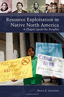 Resource Exploitation in Native North America: A Plague upon the Peoples (Native America: Yesterday and Today)