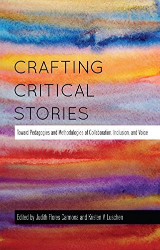 Crafting Critical Stories: Toward Pedagogies and Methodologies of Collaboration, Inclusion, and Voice (Counterpoints)