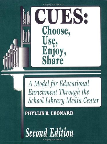 CUES: Choose, Use, Enjoy, Share: A Model for Educational Enrichment Through the School Library Media Center, 2nd Edition (Library and Information Problem-Solving Skills)