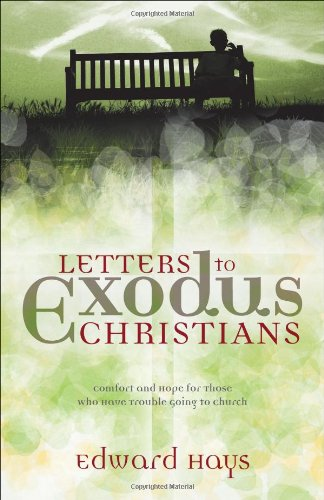 Letters to Exodus Christians: Comfort and Hope for Those Who Have Trouble Going to Church