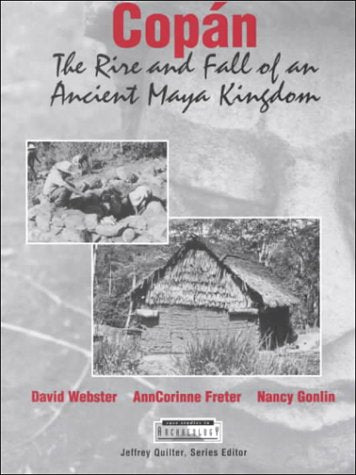 Copan: The Rise and Fall of an Ancient Maya Kingdom (Case Studies in Archeology)