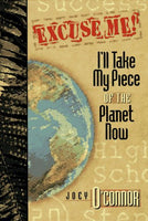 Excuse Me, I'll Take My Piece of the Planet Now: I'll Take My Piece of the Planet Now! : 25 Steps to Success After High School