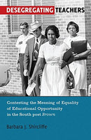 Desegregating Teachers: Contesting the Meaning of Equality of Educational Opportunity in the South post Brown</I> (History of Schools and Schooling)