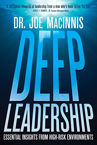 Deep Leadership: Essential Insights from High-Risk Environments
