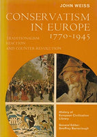 Conservatism in Europe, 1770-1945: Traditionalism, Reaction, and Counter-Revolution (History of European civilization library)