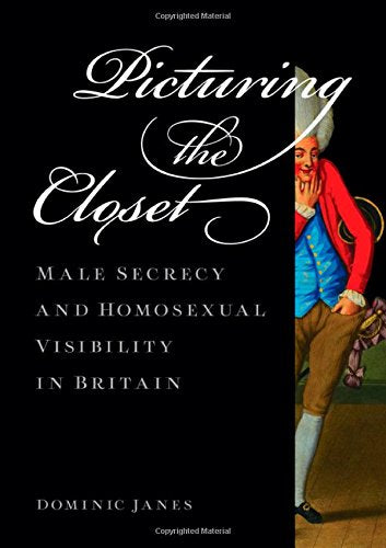 Picturing The Closet: Male Secrecy And Homosexual Visibility In Britain