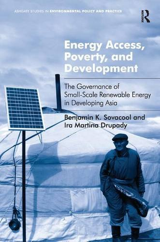 Energy Access, Poverty, and Development: The Governance of Small-Scale Renewable Energy in Developing Asia (Routledge Studies in Environmental Policy and Practice)
