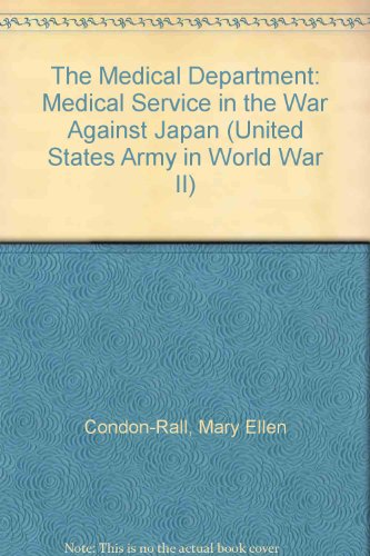 The Medical Department: Medical Service in the War Against Japan (United States Army in World War II: The Technical Services)