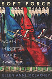 Soft Force: Women in Egypt's Islamic Awakening (Princeton Studies in Muslim Politics)