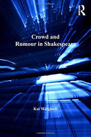 Crowd and Rumour in Shakespeare (Studies in Performance and Early Modern Drama)