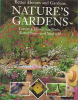 Better Homes and Gardens Nature's Gardens: Create a Haven for Birds, Butterflies-And Yourself!