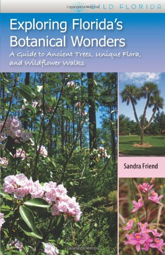 Exploring Florida's Botanical Wonders: A Guide to Ancient Trees, Unique Flora, and Wildflower Walks (Wild Florida)