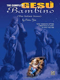 The Complete Ges Bambino (The Infant Jesus): Seven Versions of the Christmas Classic in One Volume