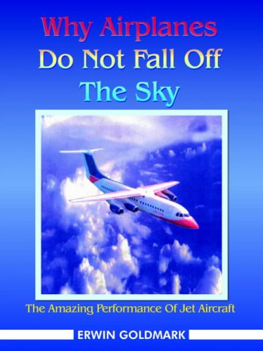 Why Airplanes Do Not Fall Off the Sky: The Amazing Performance of Jet Aircraft