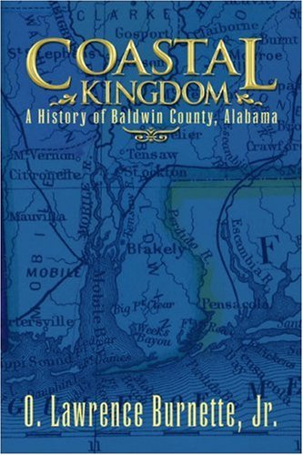 Coastal Kingdom: A History of Baldwin County, Alabama