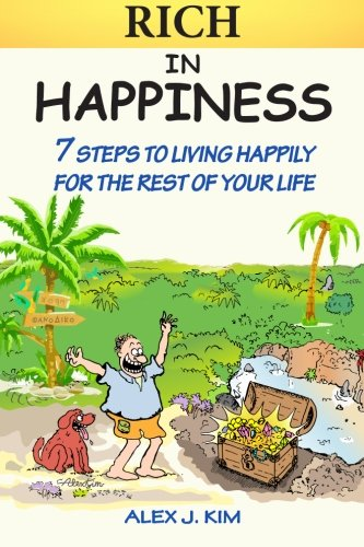 Rich in Happiness: 7 Steps to Living Happily For the Rest of Your Life