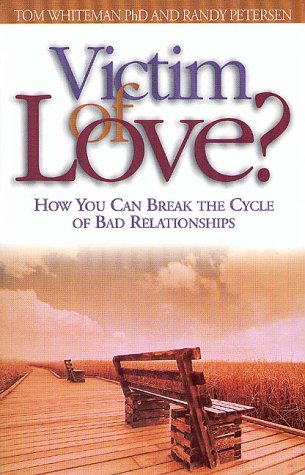 Victim of Love?: How You Can Break the Cycle of Bad Relationships