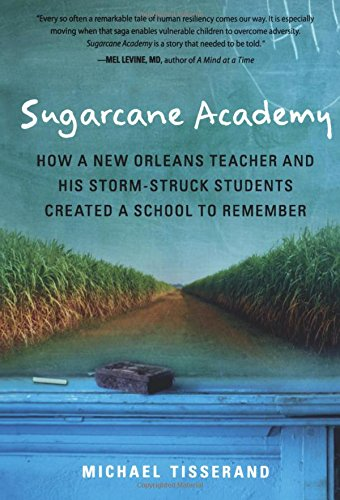 Sugarcane Academy: How a New Orleans Teacher and His Storm-Struck Students Created a School to Remember (Harvest Original)
