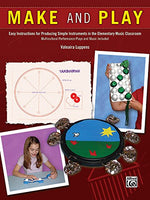 Make and Play: Easy Instructions for Producing Simple Instruments in the Elementary Music Classroom