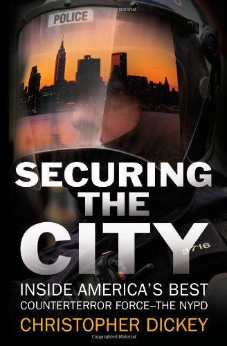 Securing the City: Inside America's Best Counterterror Force--The NYPD
