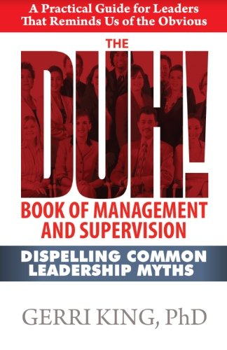 The DUH! Book of Management and Supervision: Dispelling Common Leadership Myths