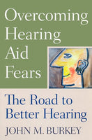 Overcoming Hearing Aid Fears: The Road to Better Hearing