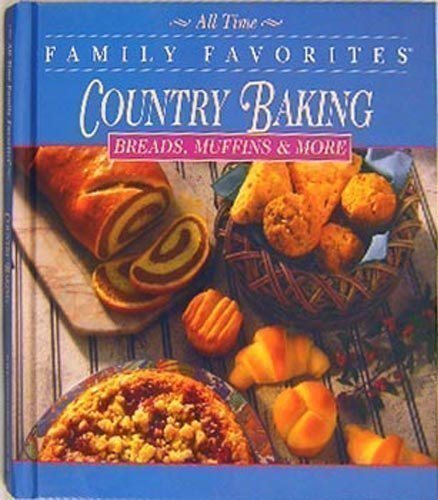 Country Baking - Breads, Muffins And More (All Time Family Favorites Series)