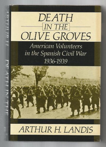 Death in the Olive Groves: American Volunteers in the Spanish Civil War, 1936-1939