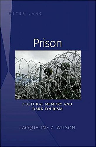 Prison: Cultural Memory and Dark Tourism