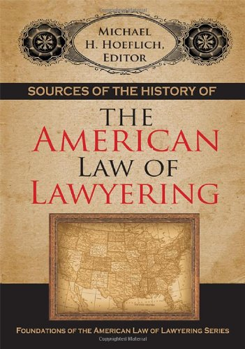 Sources of the History of the American Law of Lawyering (Foundations of the American Law of Lawyering)