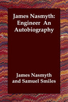James Nasmyth: Engineer an Autobiography