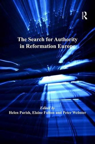 The Search for Authority in Reformation Europe (St Andrews Studies in Reformation History)