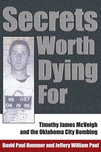 Secrets Worth Dying For: Timothy James McVeigh and the Oklahoma City Bombing