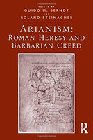 Arianism: Roman Heresy and Barbarian Creed