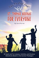 St. Thomas Aquinas for Everyone: 30 Quick and Fun Lessons, Activities and Outdoor Adventures Based on the Summa Theologica (STAFE) (Volume 1)