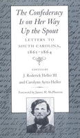 Confederacy Is on Her Way Up the Spout: Letters to South Carolina, 1861-1864