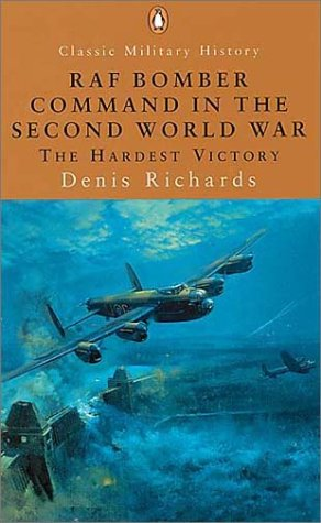RAF Bomber Command in the Second World War: The Hardest Victory