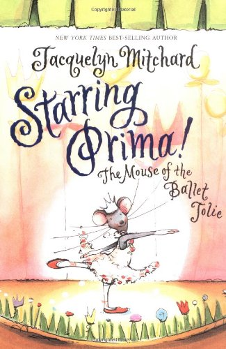 Starring Prima!: The Mouse of the Ballet Jolie