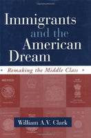 Immigrants and the American Dream: Remaking the Middle Class