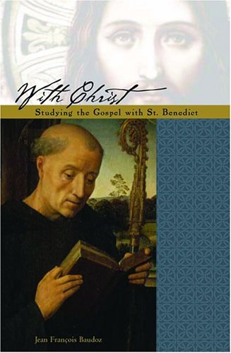 With Christ: The Gospel under the Guidance of Saint Benedict