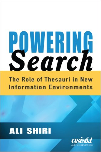 Powering Search: The Role of Thesauri in New Information Environments (Asis&T Mongraph)