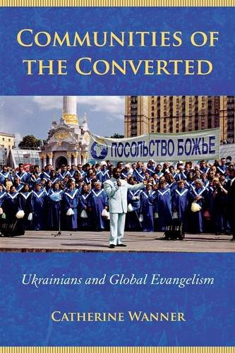 Communities of the Converted: Ukrainians and Global Evangelism (Culture and Society after Socialism)