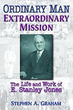 Ordinary Man, Extraordinary Mission: The Life and Work of E. Stanley Jones