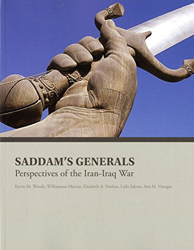 Saddam's Generals: Perspectives On The Iran-Iraq War